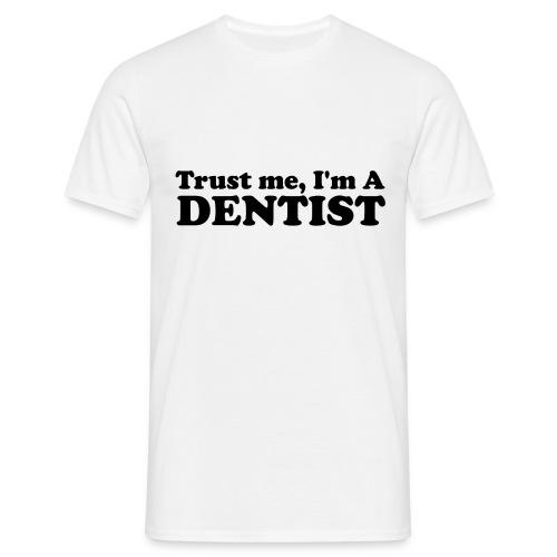 Trust Me, I'm a Dentist - T-shirt Homme
