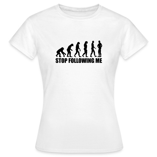 Stopfollowingme - Women's T-Shirt