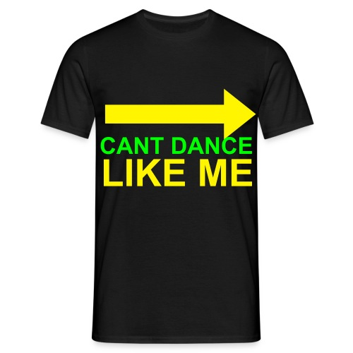 CANT DANCE LIKE ME (T-SHIRT) - Men's T-Shirt