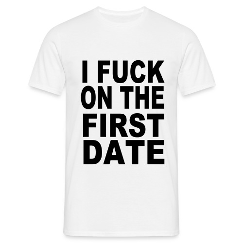 I F*** on the first date t-shirt - Men's T-Shirt
