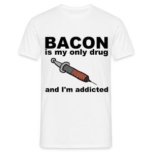 Bacon is my only drug male - Men's T-Shirt