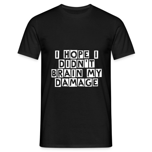 I Hope I Didn't Brain My Damage - Men's T-Shirt