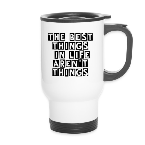 Coffe Cup - The best things in life aren't things - Termokopp