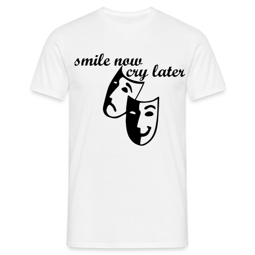 smile now cry later - T-shirt Homme