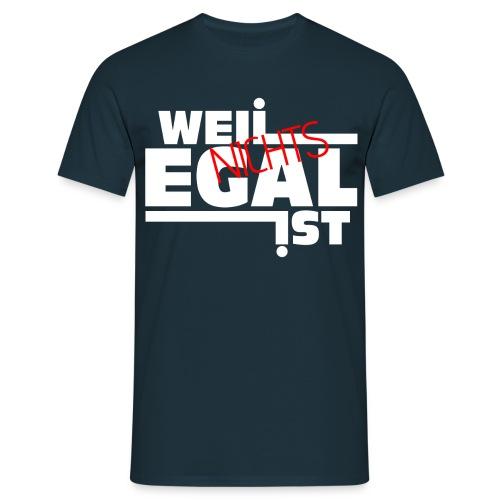 Weil Nichts Egal Ist - Männer T-Shirt