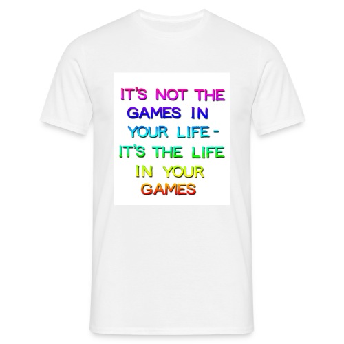Life in Your Game - Men's T-Shirt