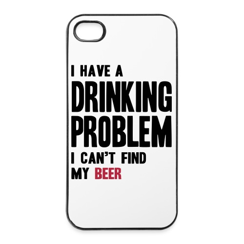 I have a drinking problem  - iPhone 4/4s hard case