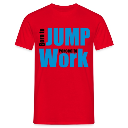 Born to Jump Forced to Work - Men's T-Shirt