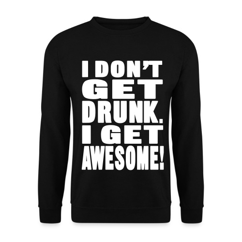 I Don't Get Drunk I Get Awesome! - Mannen sweater