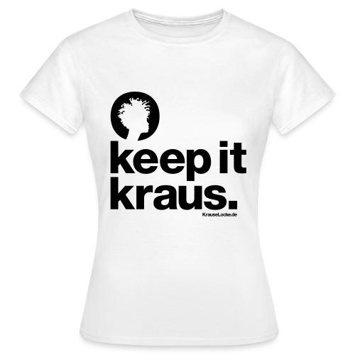 Shirt keep it kraus. - Frauen T-Shirt