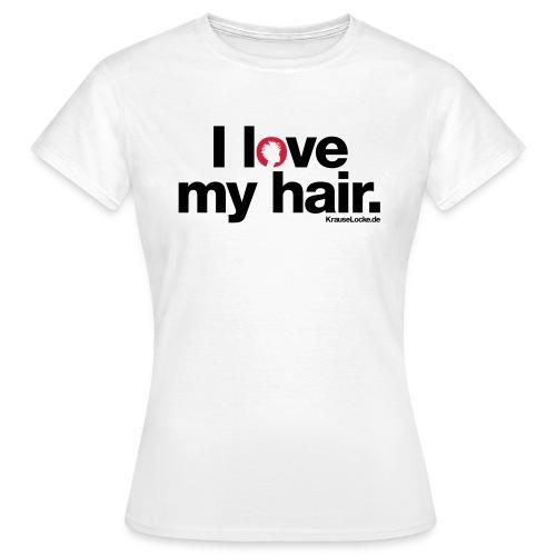 Shirt I love my hair - Frauen T-Shirt