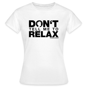 Shirt Don't tell me to relax - Frauen T-Shirt