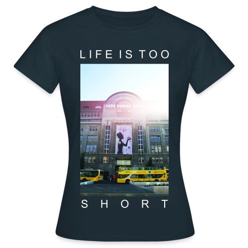LIFE IS TOO SHORT - Frauen T-Shirt