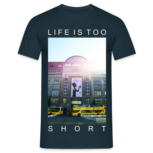 LIFE IS TOO SHORT - Männer T-Shirt