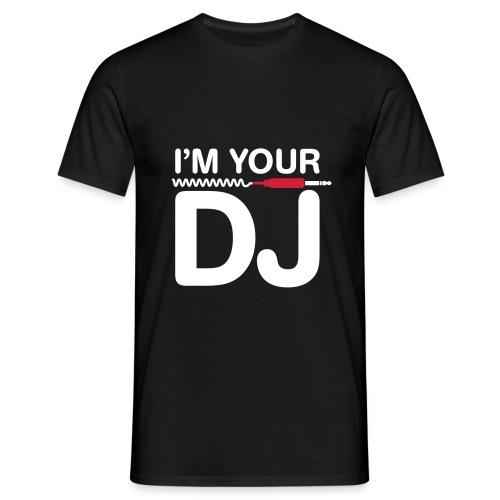 I'M YOUR DJ-Men-shirt. - Männer T-Shirt