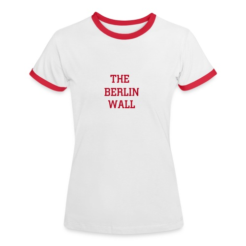 The Berlin Wall - Women's Ringer T-Shirt
