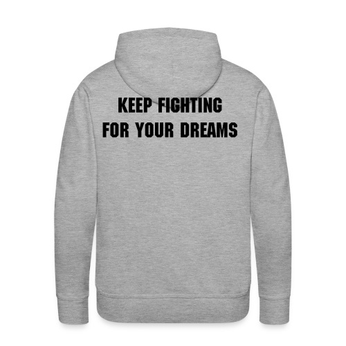 KEEP FIGHTING FOR YOUR DREAMS - Männer Premium Hoodie