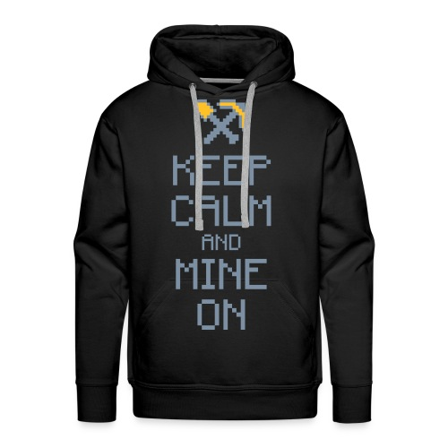 Keep CALM and MINE ON - Männer Premium Hoodie