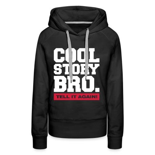 VrouwenSweater : Cool Story Bro.  - Vrouwen Premium hoodie