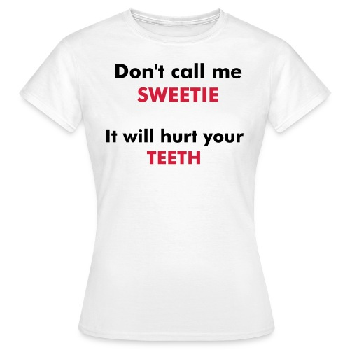 Don't Call Me Sweetie - Women's T-Shirt