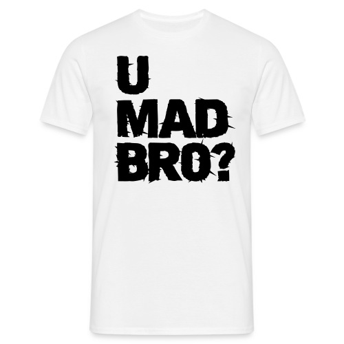 u mad bro..... - Men's T-Shirt