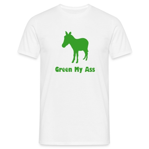 Green my ass - Men's T-Shirt