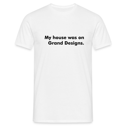 My house was on Grand Designs. - Men's T-Shirt