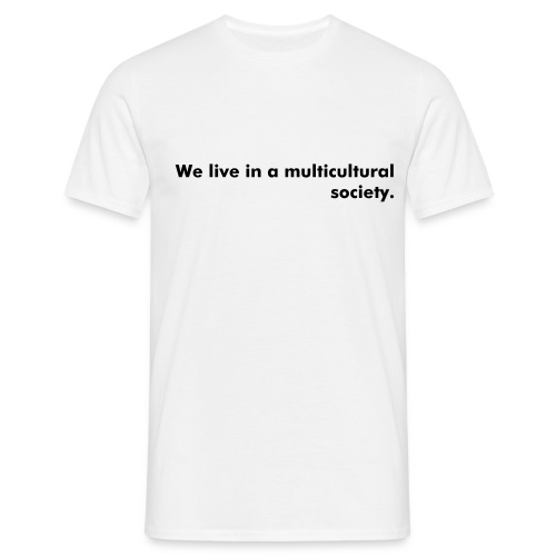 We live in a multicultural society. - Men's T-Shirt