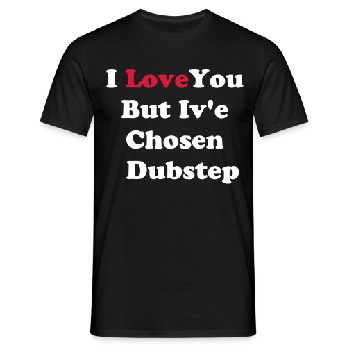 I love you but i've chosen dubstep - T-shirt herr