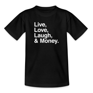 live love laugh and money Shirts - Teenage T-shirt