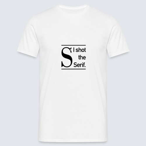 I shot the Serif - Männer T-Shirt