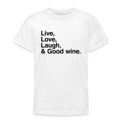 live love laugh and good wine - Teenage T-Shirt