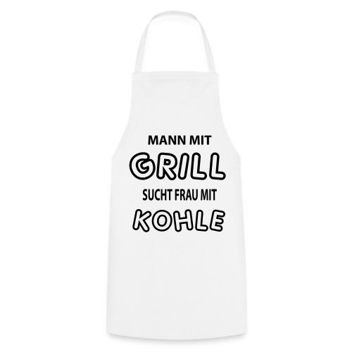 Kochschürze - Mann mit Grill sucht Frau mit Kohle. Für das gemeinsame Grillen ;)