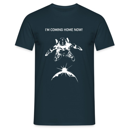 I'M COMING HOME NOW! - Männer T-Shirt