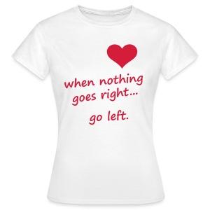 'No Right?.. Go left..' T-shirt Vrouwen - Vrouwen T-shirt