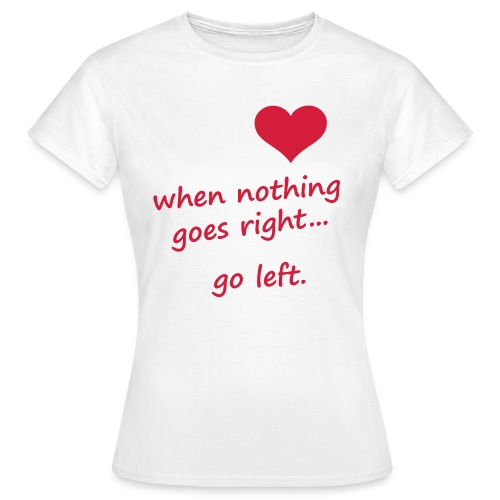 'No Right?.. Go left..' T-shirt Vrouwen - Vrouwen T-shirt