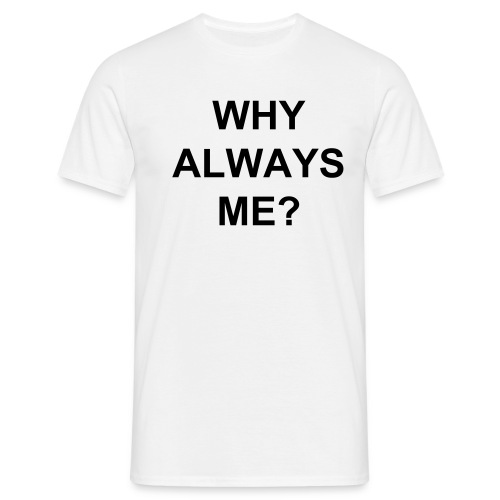 'Why always me?' t-shirt - Mannen T-shirt