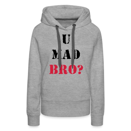 U mad bro ? - Vrouwen sweater - Vrouwen Premium hoodie