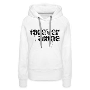 Forever Alone - Vrouwen Premium hoodie