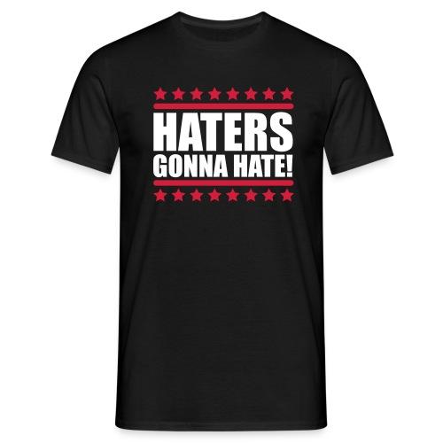 Haters gonna Hate! Shirt - Männer T-Shirt