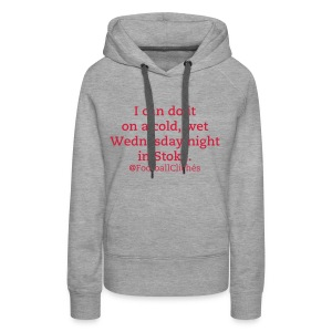 Cold, Wet Wednesday Night In Stoke (Ladies' Hoodie) - Women's Premium Hoodie