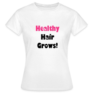 Healthy Hair Grows! T-shirt - Women's T-Shirt