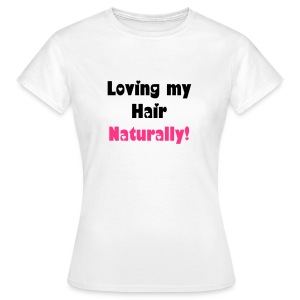 Loving My Hair Naturally! T-shirt - Women's T-Shirt