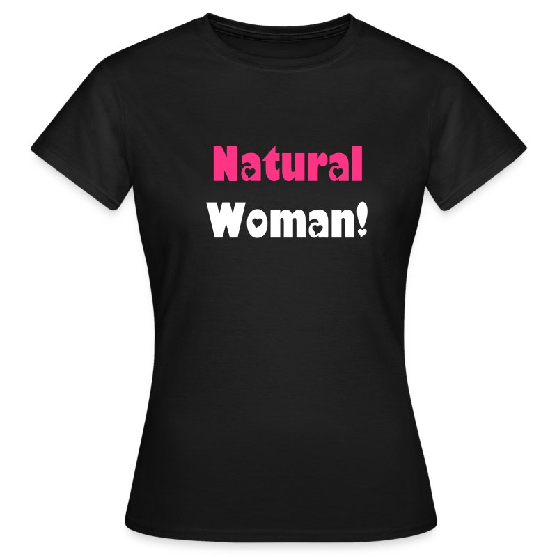 Natural Woman! T-shirt - Women's T-Shirt