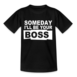 Teenager Someday I'll Be Your Boss - Teenage T-shirt