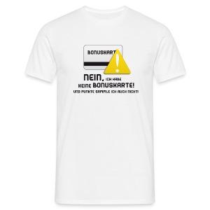 Ich habe keine Bonuskarte - Männer T-Shirt