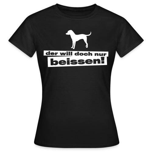 Der will doch nur beissen - Frauen T-Shirt