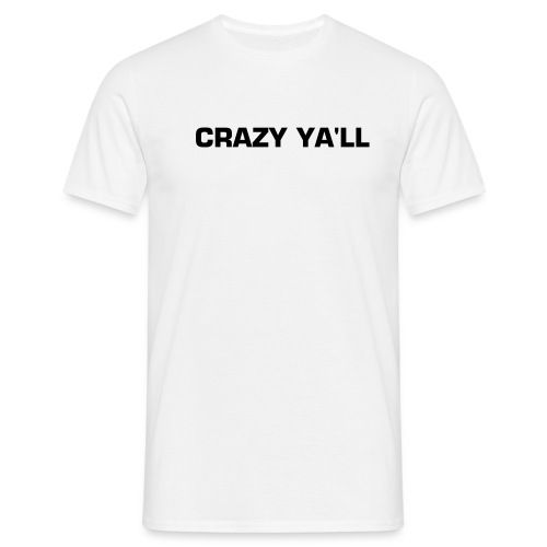 Crazy Tee available in all colours ya'll - Men's T-Shirt