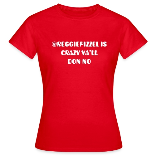 Reggie Pizzel Tee available in all colours ya'll - Women's T-Shirt
