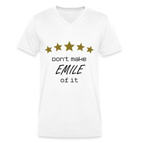 Don't Make EMILE of it Tee - Men's Organic V-Neck T-Shirt by Stanley & Stella